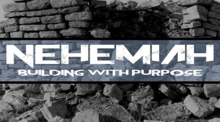 Nehemiah: Building with Purpose